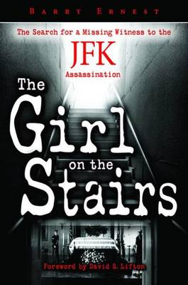 Girl on the Stairs, The: The Search for a Missing Witness to the JFK Assassination (Hardback)