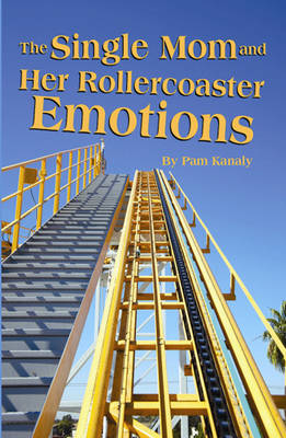 Single Mom and Her Rollercoaster Emotions, The (Paperback)