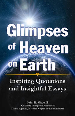 Glimpses of Heaven on Earth: Inspiring Quotations and Insightful Essays (Paperback)