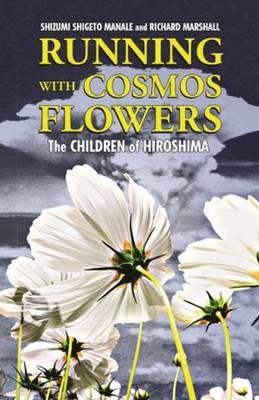 Running with Cosmos Flowers: The Children of Hiroshima (Hardback)