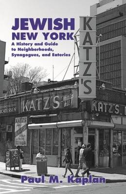 Jewish New York: A History and Guide to Neighborhoods, Synagogues, and Eateries (Paperback)