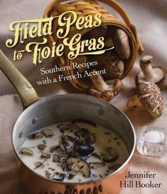 Field Peas to Foie Gras: Southern Recipes with a French Accent (Hardback)