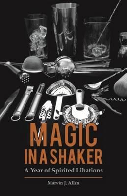 Magic in a Shaker: A Year of Spirited Libations (Hardback)