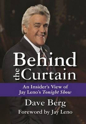 Behind the Curtain: An Insider's View of Jay Leno's Tonight Show (Hardback)