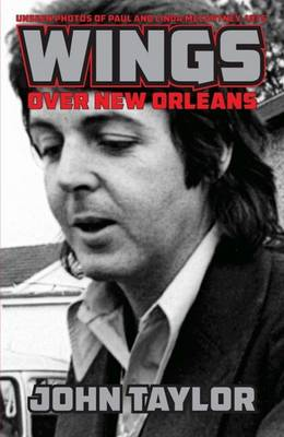 Wings Over New Orleans: Unseen Photos of Paul and Linda McCartney, 1975 (Paperback)