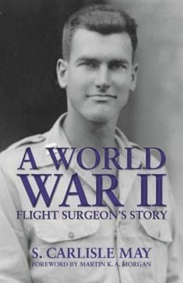 World War II Flight Surgeon's Story, A (Hardback)