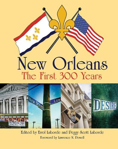 New Orleans: The First 300 Years: The First 300 Years (Hardback)