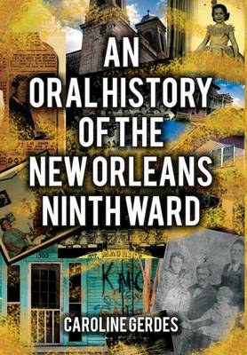 Oral History of the New Orleans Ninth Ward, An (Hardback)