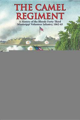 Camel Regiment, The: A History of the Bloody 43rd Mississippi Volunteer Infantry, 1862-65 (Hardback)