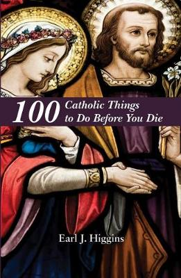 100 Catholic Things to Do Before You Die (Paperback)