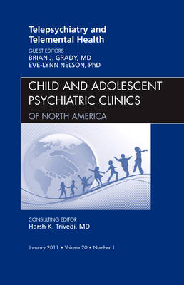 Telepsychiatry and Telemental Health, An Issue of Child and Adolescent Psychiatric Clinics of North America - The Clinics: Internal Medicine 20-1 (Hardback)