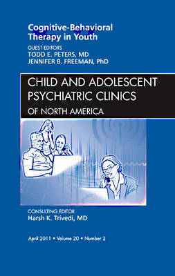 Cognitive - Behavioral Therapy in Youth, an Issue of Child and Adolescent Psychiatric Clinics of North America - The Clinics: Internal Medicine 20-2 (Hardback)