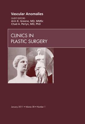 Vascular Anomalies, An Issue of Clinics in Plastic Surgery - The Clinics: Surgery 38-1 (Hardback)
