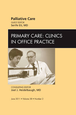 Palliative Care, an Issue of Primary Care Clinics in Office Practice - The Clinics: Internal Medicine 38-2 (Hardback)