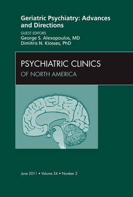 Geriatric Psychiatry: Advances and Directions, an Issue of Psychiatric Clinics - The Clinics: Internal Medicine 34-2 (Hardback)
