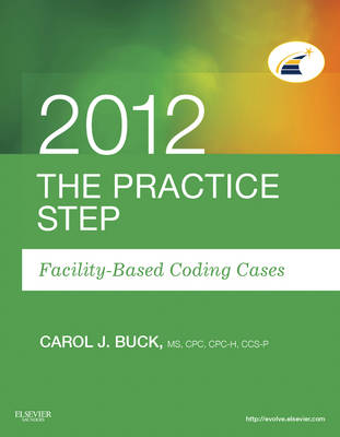The Practice Step: Facility-Based Coding Cases, 2012 Edition (Paperback)