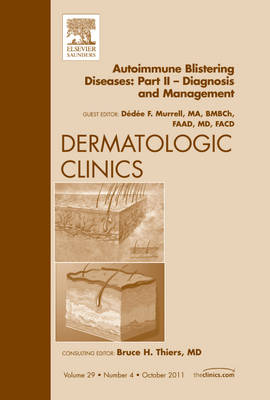 Autoimmune Blistering Diseases, Part II - Diagnosis and Management, An Issue of Dermatologic Clinics - The Clinics: Dermatology 29-4 (Hardback)