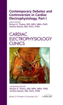 Contemporary Debates and Controversies in Cardiac Electrophysiology, Part I, An Issue of Cardiac Electrophysiology Clinics - The Clinics: Internal Medicine 3-4 (Hardback)