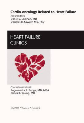 Cardio-oncology Related to Heart Failure, An Issue of Heart Failure Clinics: Volume 7-3 - The Clinics: Internal Medicine (Hardback)