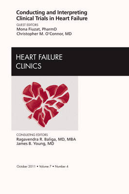 Conducting and Interpreting Clinical Trials in Heart Failure, An Issue of Heart Failure Clinics - The Clinics: Internal Medicine 7-4 (Hardback)