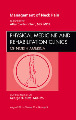 Management of Neck Pain, An Issue of Physical Medicine and Rehabilitation Clinics - The Clinics: Orthopedics 22-3 (Hardback)