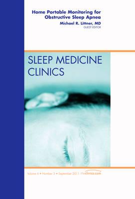 Home Portable Monitoring for Obstructive Sleep Apnea, An Issue of Sleep Medicine Clinics - The Clinics: Internal Medicine 6-3 (Hardback)