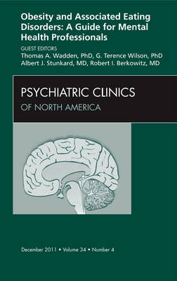 Obesity and Associated Eating Disorders: A Guide for Mental Health Professionals, An Issue of Psychiatric Clinics - The Clinics: Internal Medicine 34-4 (Hardback)