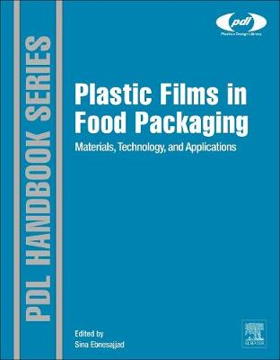 Plastic Films in Food Packaging: Materials, Technology and Applications - Plastics Design Library (Hardback)