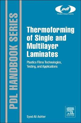 Thermoforming of Single and Multilayer Laminates: Plastic Films Technologies, Testing, and Applications - Plastics Design Library (Hardback)