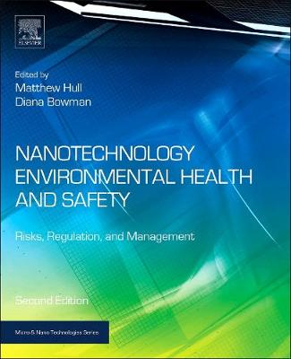 Nanotechnology Environmental Health and Safety: Risks, Regulation, and Management - Micro & Nano Technologies (Hardback)