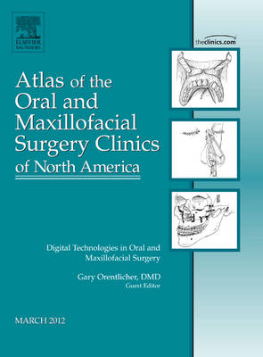 Digital Technologies in Oral and Maxillofacial Surgery, An Issue of Atlas of the Oral and Maxillofacial Surgery Clinics - The Clinics: Dentistry 20-1 (Hardback)