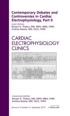 Contemporary Debates and Controversies in Cardiac Electrophysiology: An Issue of Cardiac Electrophysiology Clinics Pt. 2 - The Clinics: Internal Medicine 4-3 (Hardback)
