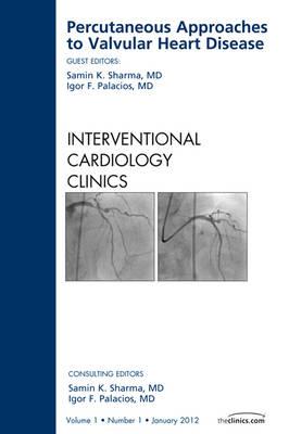 Percutaneous Approaches to Valvular Heart Disease, An Issue of Interventional Cardiology Clinics - The Clinics: Internal Medicine 1-1 (Hardback)