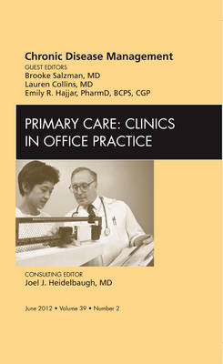 Chronic Disease Management, An Issue of Primary Care Clinics in Office Practice - The Clinics: Internal Medicine 39-2 (Hardback)