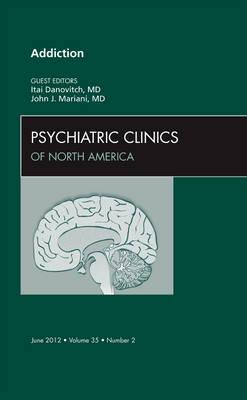 Addiction, An Issue of Psychiatric Clinics - The Clinics: Internal Medicine 35-2 (Hardback)