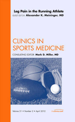 Leg Pain in the Running Athlete, An Issue of Clinics in Sports Medicine - The Clinics: Orthopedics 31-2 (Hardback)