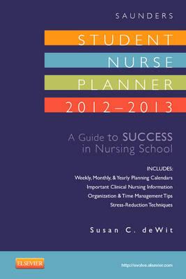 Saunders Student Nurse Planner 2012-2013: A Guide to Success in Nursing School (Spiral bound)
