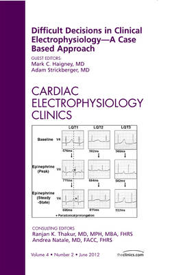Difficult Decisions in Clinical Electrophysiology - A Case Based Approach, An Issue of Cardiac Electrophysiology Clinics - The Clinics: Internal Medicine 4-2 (Hardback)