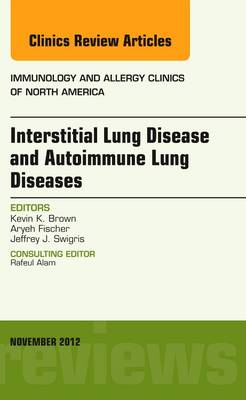 Interstitial Lung Diseases and Autoimmune Lung Diseases, An Issue of Immunology and Allergy Clinics - The Clinics: Internal Medicine 32-4 (Hardback)