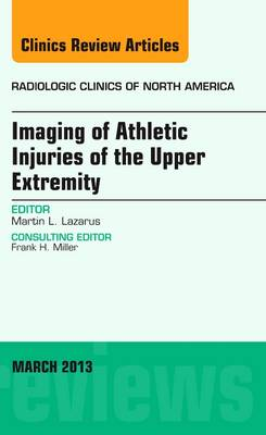 Imaging of Athletic Injuries of the Upper Extremity, An Issue of Radiologic Clinics of North America - The Clinics: Radiology 51-2 (Hardback)