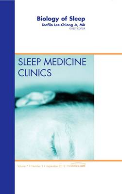 Biology of Sleep, an Issue of Sleep Medicine Clinics - The Clinics: Internal Medicine 7-3 (Hardback)