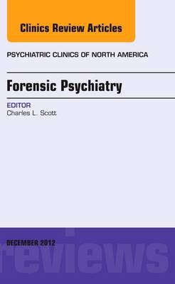 Forensic Psychiatry, an Issue of Psychiatric Clinics - The Clinics: Internal Medicine 35-4 (Hardback)