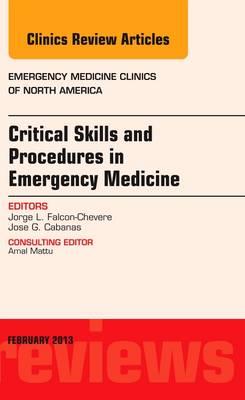 Critical Skills and Procedures in Emergency Medicine, An Issue of Emergency Medicine Clinics - The Clinics: Internal Medicine 31-1 (Hardback)