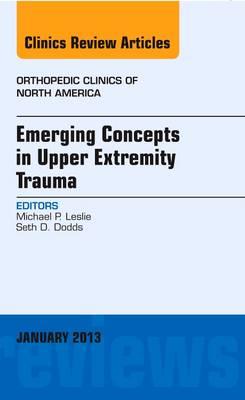 Emerging Concepts in Upper Extremity Trauma, An Issue of Orthopedic Clinics - The Clinics: Orthopedics 44-1 (Hardback)