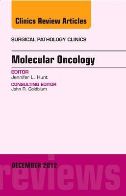 Molecular Oncology, an Issue of Surgical Pathology Clinics - The Clinics: Internal Medicine 5-4 (Hardback)