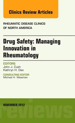 Drug Safety: Managing Innovation in Rheumatology, An Issue of Rheumatic Disease Clinics - The Clinics: Internal Medicine 38-4 (Hardback)