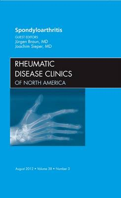Spondyloarthropathies, an Issue of Rheumatic Disease Clinics - The Clinics: Internal Medicine 38-3 (Hardback)