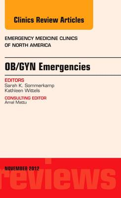 OB/GYN Emergencies, An Issue of Emergency Medicine Clinics - The Clinics: Internal Medicine 30-4 (Hardback)