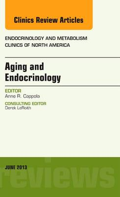 Aging and Endocrinology, An Issue of Endocrinology and Metabolism Clinics - The Clinics: Internal Medicine 42-2 (Hardback)