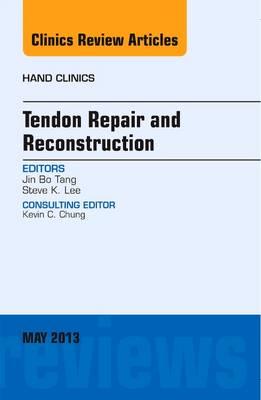 Tendon Repair and Reconstruction, An Issue of Hand Clinics - The Clinics: Orthopedics 29-2 (Hardback)